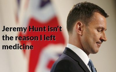 Jeremy Hunt Isn't The Reason I Left Medicine